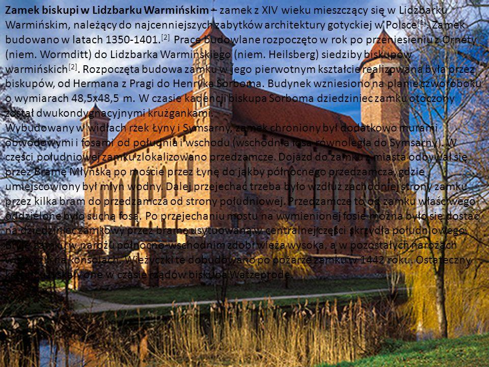 Zamek biskupi w Lidzbarku Warmińskim – zamek z XIV wieku mieszczący się w Lidzbarku Warmińskim, należący do najcenniejszych zabytków architektury gotyckiej w Polsce[1]. Zamek budowano w latach 1350-1401.[2] Prace budowlane rozpoczęto w rok po przeniesieniu z Ornety (niem. Wormditt) do Lidzbarka Warmińskiego (niem. Heilsberg) siedziby biskupów warmińskich[2]. Rozpoczęta budowa zamku w jego pierwotnym kształcie realizowana była przez biskupów, od Hermana z Pragi do Henryka Sorboma. Budynek wzniesiono na planie czworoboku o wymiarach 48,5x48,5 m. W czasie kadencji biskupa Sorboma dziedziniec zamku otoczony został dwukondygnacyjnymi krużgankami.